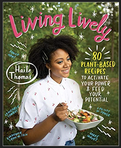 Haile Thomas - Living Lively: 80 Plant-Based Recipes to Activate Your Power and Feed Your Potential (Hardcover)