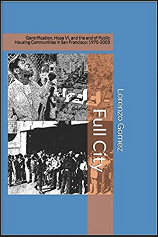 Lorenzo Gomez - Full City: Gentrification, Hope VI, and the End of Public Housing Communities in San Francisco: 1970-2003 (Paperback)