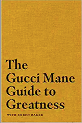 Gucci Mane & Soren Baker - The Gucci Mane Guide to Greatness (Hardcover)