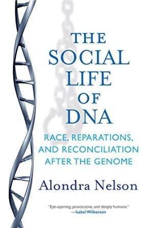 Alondra Nelson - The Social Life of DNA: Race, Reparations, and Reconciliation After the Genome