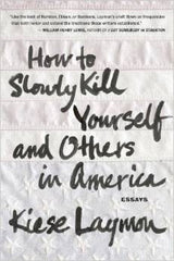 Kiese Laymon - How to Slowly Kill Yourself and Others in America