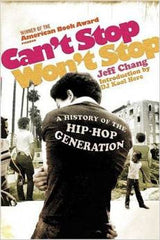 Jeff Chang - Cant Stop, Wont Stop: A History Of The Hip-Hop Generation