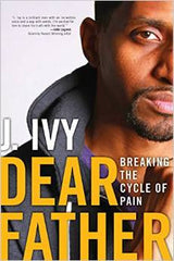 J. Ivy - Dear Father: Breaking The Cycle Of Pai