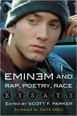 Eminem and Rap, Poetry, Race: Essays - Scott F. Parker