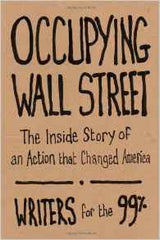 Writers for the 99% - Occupying Wall Street: The Inside Story of an Action that Changed America