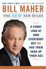 Bill Maher - The New New Rules: A Funny Look At How Everybody But Me Has Their Head Up Their Ass