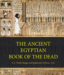 E.A. Wallis Budge & Epiphanius Wilson, A.M. - Ancient Egyptian Book of the Dead (Hard Cover)