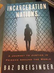 Baz Dreisinger - Incarceration Nations: A Journey To Justice In Prisons Around The World