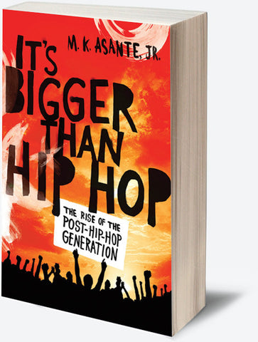 M.K. Asante, JR. - Its Bigger Than Hip Hop: The Rise Of The Post-Hip-Hop Generation