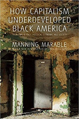 Manning Marable - How Capitalism Underdeveloped Black America: Problems in Race, Political Economy, and Society Paperback