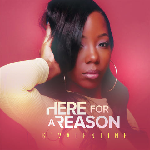 "K'Valentine ""Here For A Reason"" (CD)"