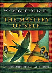 don Miguel Ruiz Jr. - The Mastery of Self: A Toltec Guide to Personal Freedom Paperback