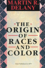 Martin R. Delany - The Origin of Races and Color