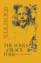 W.E.B. Dubois - The Souls of Black Folk: Essays and Sketches