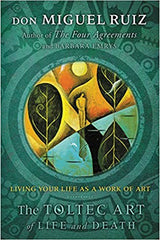Don Miguel Ruiz -The Toltec Art of Life and Death: Living Your Life as a Work of Art Paperback