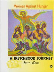 Betty Laduke - Women Against Hunger: A Sketchbook Journey