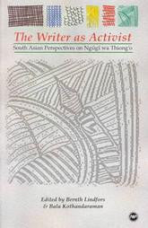 Bernth Lindfors & Bala Kothandaraman - The Writer as Activist: South Asian Perspectives on Ngugi wa Thiong'o