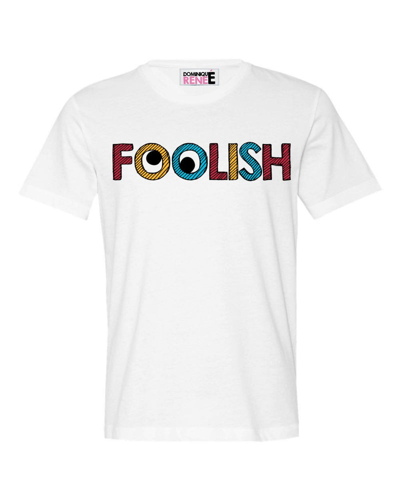 Dominique Renee Foolish T-Shirt