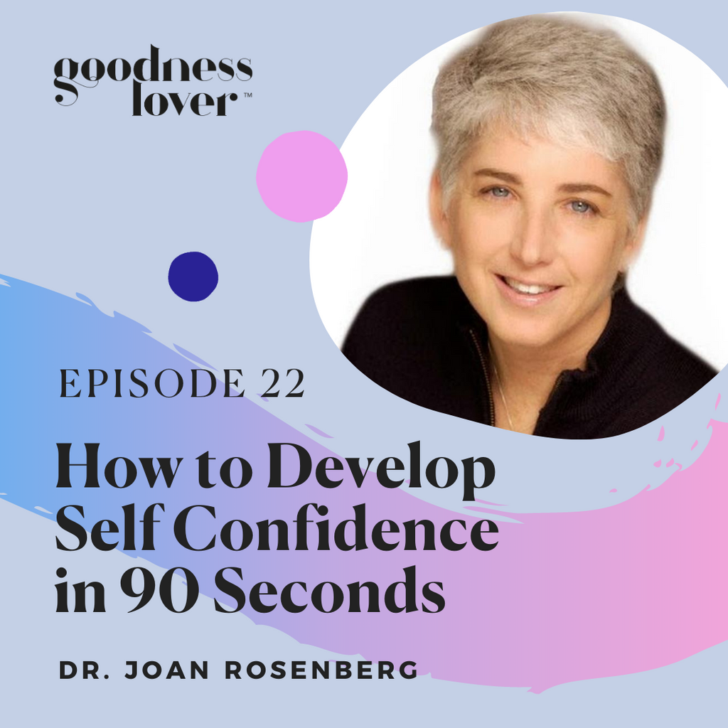 How to Develop Self Confidence in 90 Seconds | With Dr. Joan Rosenberg