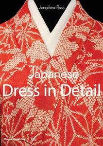 Japanese Dress in Detail by Josephine Rout & Anna Jackson