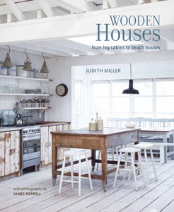 Wooden Houses : From Log Cabins to Beach Houses by Judith Miller (HB)