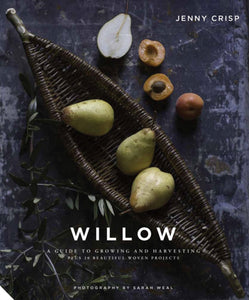 Willow : A Guide to Growing and Harvesting by Jenny Crisp (HB)