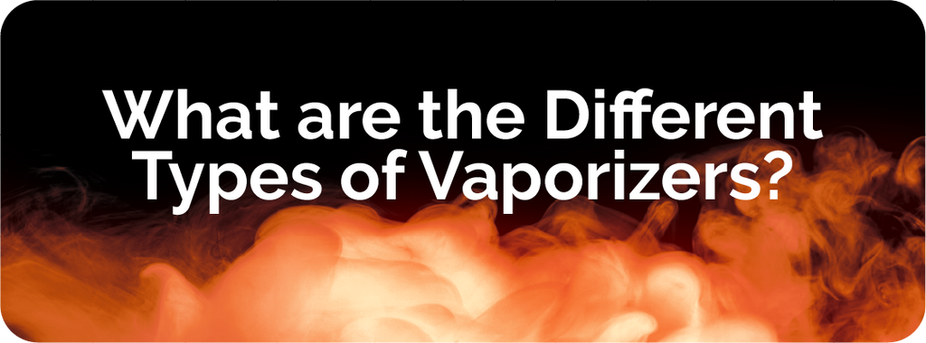 what are the different types of vaporizers?