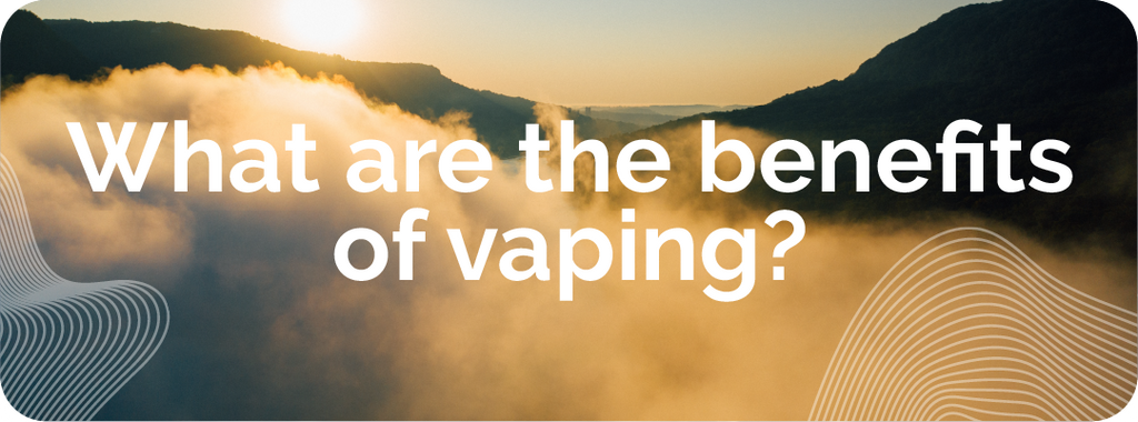 what are the benefits of vaping?