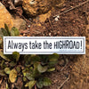 STICKER - ALWAYS TAKE THE HIGHROAD