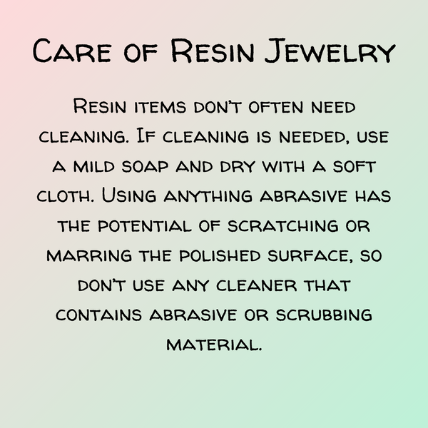 Resin jewelry care:  mild soap, soft cloth