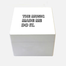 Load image into Gallery viewer, 'The Music Made Me Do It.' ® Wooden Box in Small or Medium