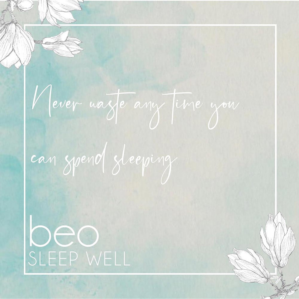 Never waste any time you can spend sleeping - BEO Sleep Well