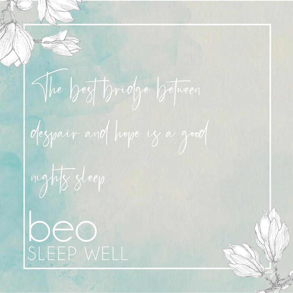 The best bridge between despair and hope is a good night's sleep - BEO Sleep Well