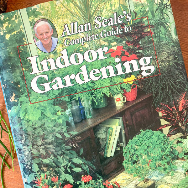 COMPLETE GUIDE TO INDOOR GARDENING by ALLAN SEALE - HEY JUDE WORKSHOP • Vintage furniture & wares.