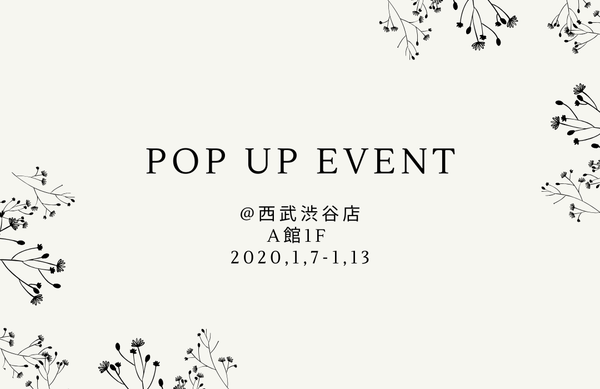 POP UP EVENT | 2020.1.7-1.13 西武渋谷