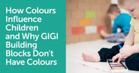How Colors Influence Children and Why GIGI Building Blocks Don't Have Colors on Them | GIGI TOYS