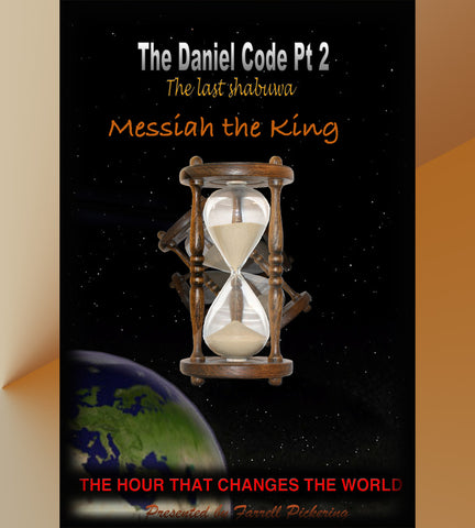 The Daniel Code Part 2: The Last Shevua–Messiah the King