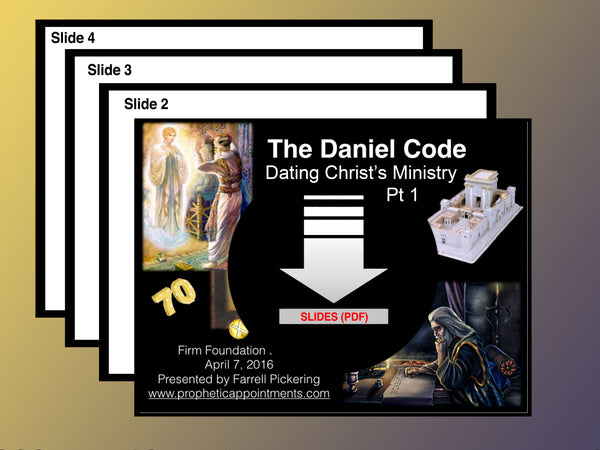 The Daniel Code Part 1: Dating the Ministry of Christ (Slides)