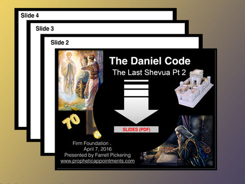 The Daniel Code Part 2: The Last Shevua–Messiah the King (Slides)