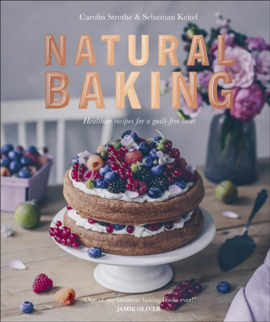 Natural Baking : Healthier Recipes for a Guilt-Free Treat