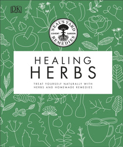 Neal's Yard Remedies Healing Herbs : Treat Yourself Naturally with Homemade Herbal Remedies