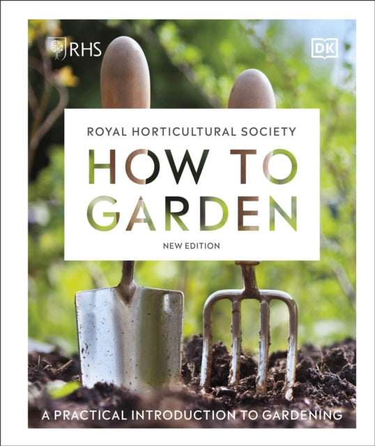 RHS How to Garden New Edition : A practical introduction to gardening