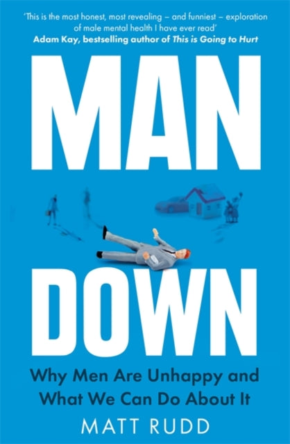 Man Down : Why Men Are Unhappy and What We Can Do About It