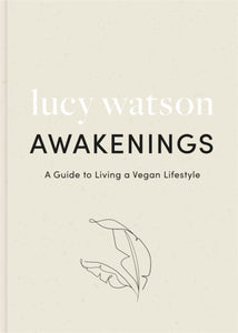 Awakenings : a guide to living a vegan lifestyle