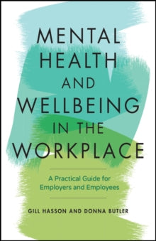 Mental Health and Wellbeing in the Workplace : A Practical Guide for Employers and Employees
