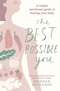 The Best Possible You : A unique nutritional guide to healing your body