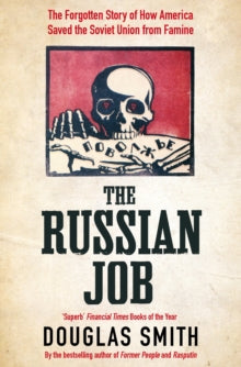 The Russian Job : The Forgotten Story of How America Saved the Soviet Union from Famine