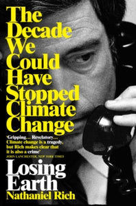 Losing Earth : The Decade We Could Have Stopped Climate Change