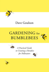 Gardening for Bumblebees : A Practical Guide to Creating a Paradise for Pollinators