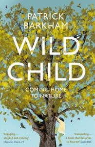 Wild Child : Coming Home to Nature